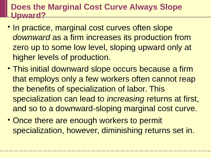 Does the Marginal Cost Curve Always Slope Upward?  In practice, marginal cost curves often slope