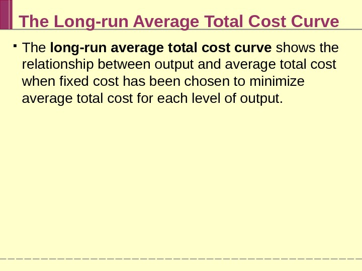 The long-run average total cost curve shows the relationship between output and average total cost