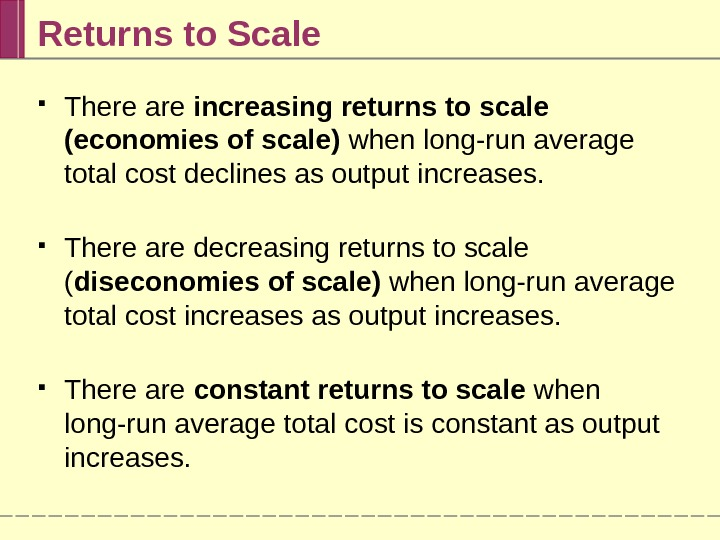 Returns to Scale There are increasing returns to scale (economies of scale) when long-run average total