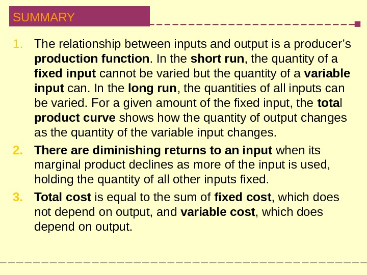 SUMMARY 1. The relationship between inputs and output is a producer's production function. In the short