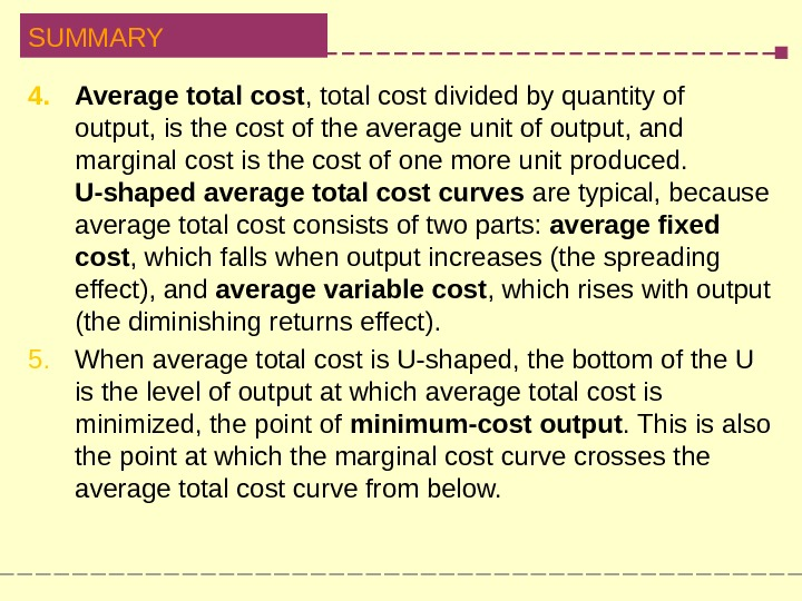 SUMMARY 4. Average total cost , total cost divided by quantity of output, is the cost