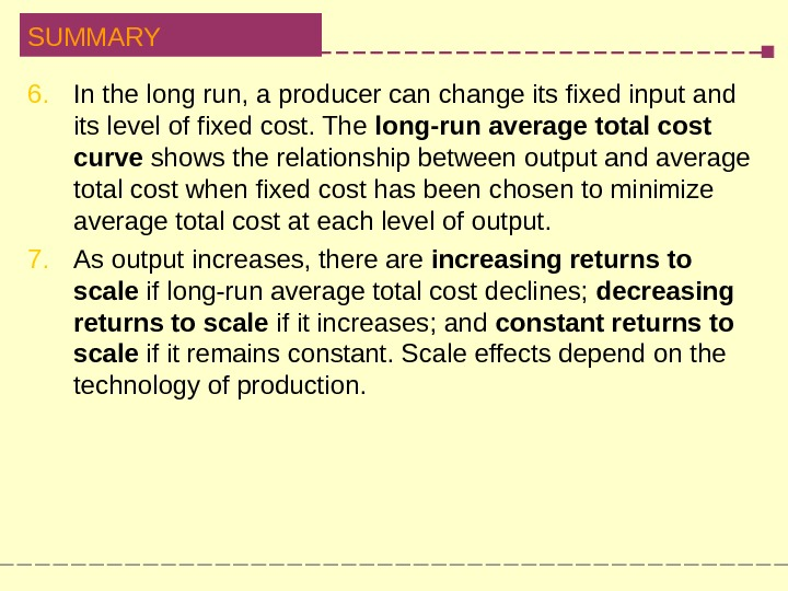 SUMMARY 6. In the long run, a producer can change its fixed input and its level