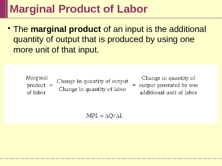 The marginal product of an input is the additional quantity of output that is produced