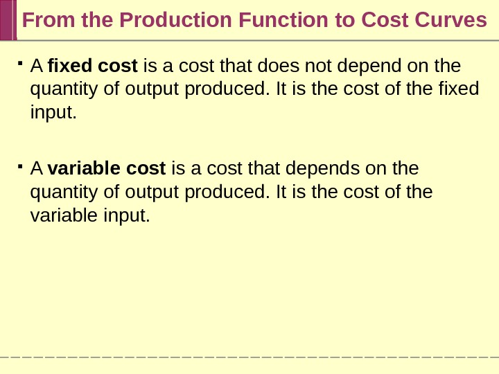 From the Production Function to Cost Curves A fixed cost is a cost that does not