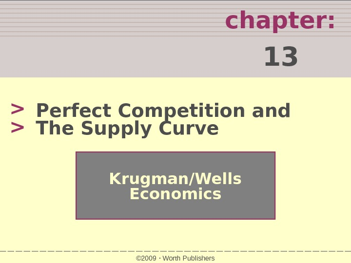 chapter:  13   Krugman/Wells Economics © 2009  Worth Publishers. Perfect Competition and The