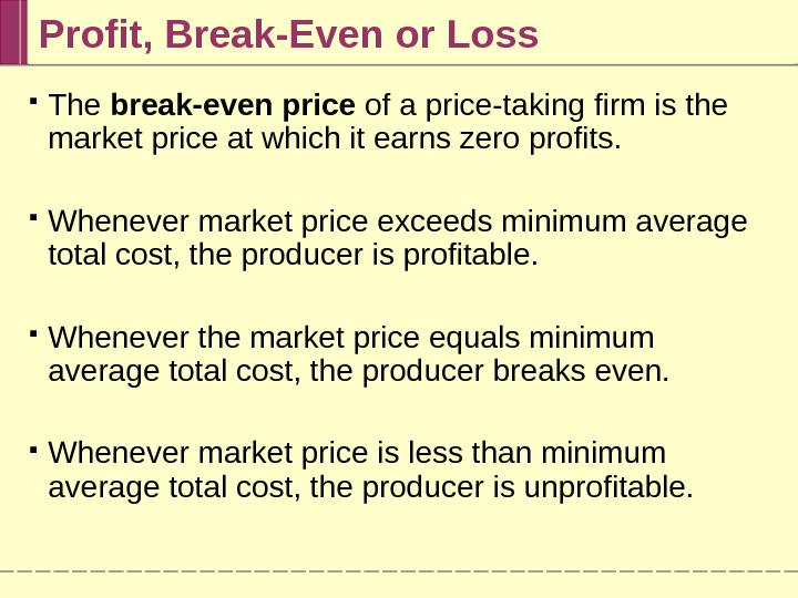 Profit, Break-Even or Loss The break-even price of a price-taking firm is the market price at