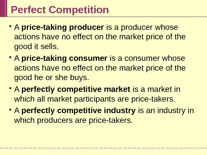 Perfect Competition A price-taking producer is a producer whose actions have no effect on the market