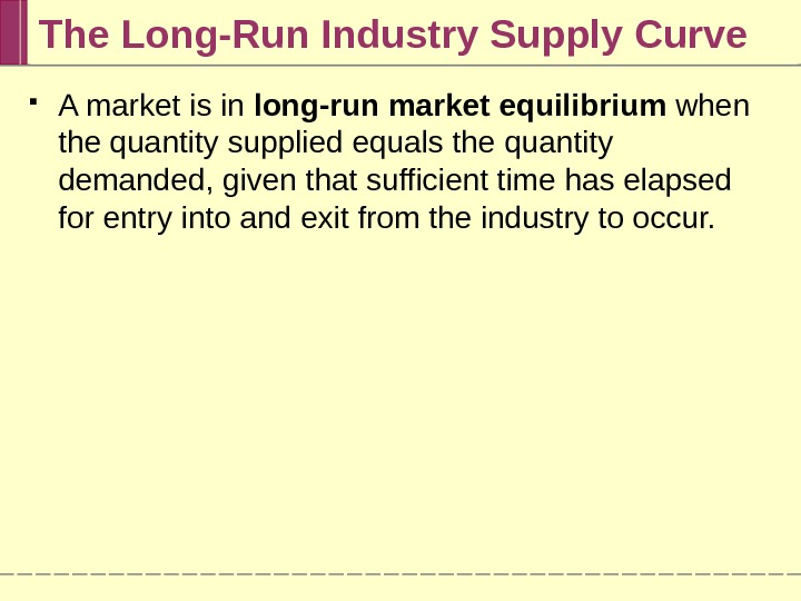 The Long-Run Industry Supply Curve A market is in long-run market equilibrium when the quantity supplied