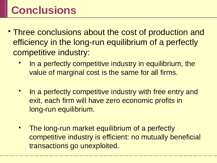 Conclusions Three conclusions about the cost of production and efficiency in the long-run equilibrium of a