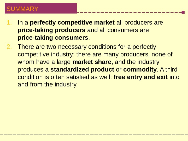 SUMMARY 1. In a perfectly competitive market all producers are  price-taking producers and all consumers