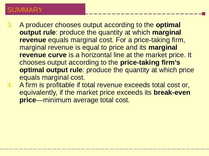 SUMMARY 3. A producer chooses output according to the optimal  output rule :  produce