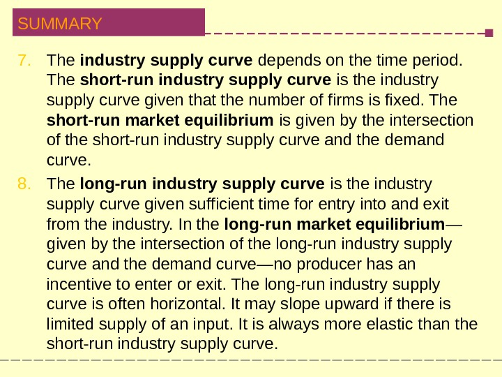 SUMMARY 7. The industry supply curve depends on the time period.  The short-run industry supply
