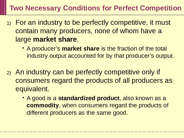 Two Necessary Conditions for Perfect Competition 1) For an industry to be perfectly competitive, it must