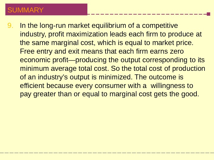 SUMMARY 9. In the long-run market equilibrium of a competitive  industry, profit maximization leads each
