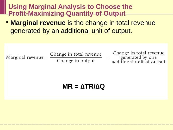 Using Marginal Analysis to Choose the Profit-Maximizing Quantity of Output Marginal revenue is the change in