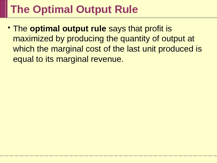 The Optimal Output Rule The optimal output rule says that profit is maximized by producing the