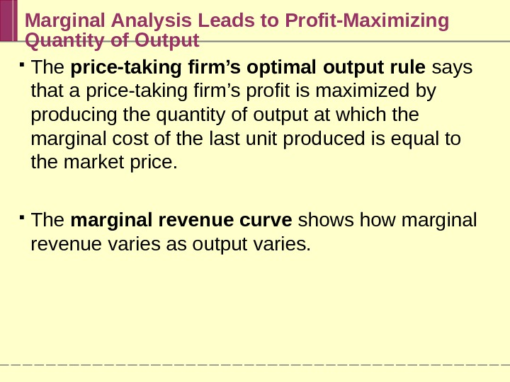 Marginal Analysis Leads to Profit-Maximizing Quantity of Output The price-taking firm's optimal output rule says that