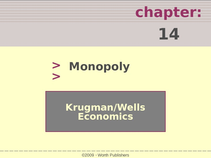 chapter:  14   Krugman/Wells Economics © 2009  Worth Publishers. Monopoly
