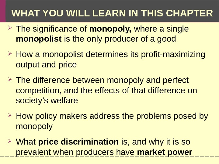 WHAT YOU WILL LEARN IN THIS CHAPTER The significance of monopoly,  where a single monopolist