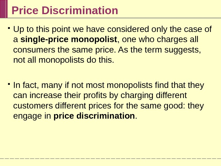 Price Discrimination Up to this point we have considered only the case of a single-price monopolist