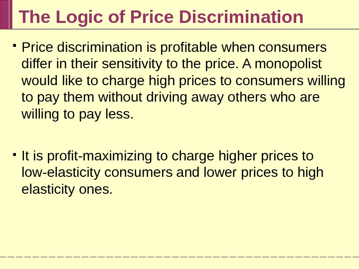 The Logic of Price Discrimination Price discrimination is profitable when consumers differ in their sensitivity to