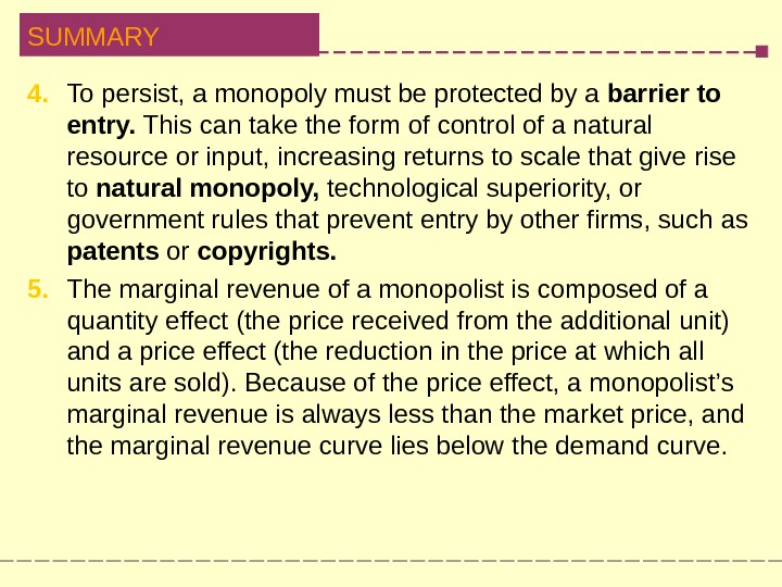 SUMMARY 4.  To persist, a monopoly must be protected by a barrier to  entry.