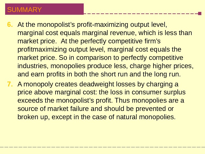 SUMMARY 6.  At the monopolist's profit-maximizing output level,  marginal  cost equals marginal revenue,
