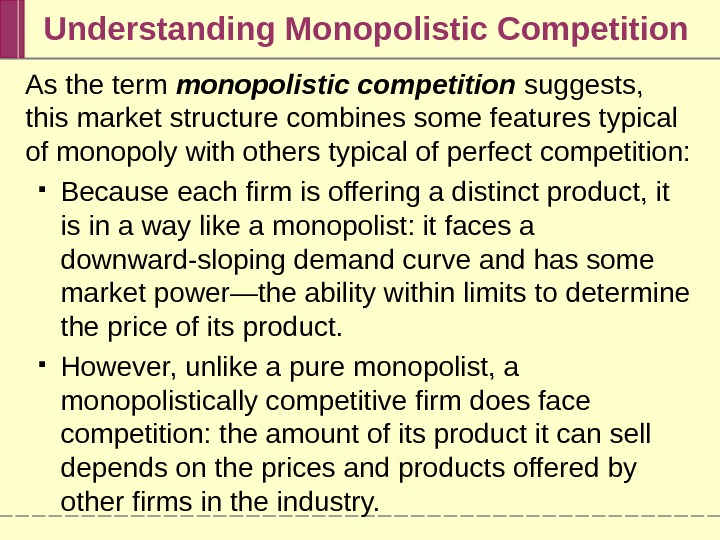 Understanding Monopolistic Competition As the term monopolistic competition  suggests,  this market structure combines some