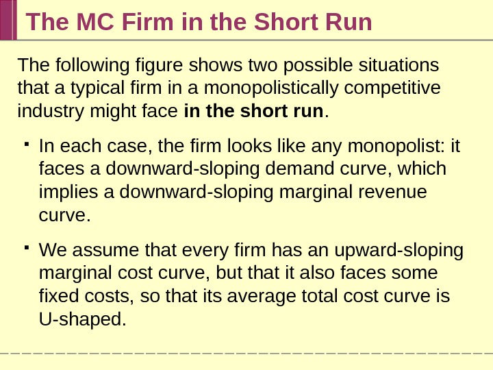 The MC Firm in the Short Run The following figure shows two possible situations that a