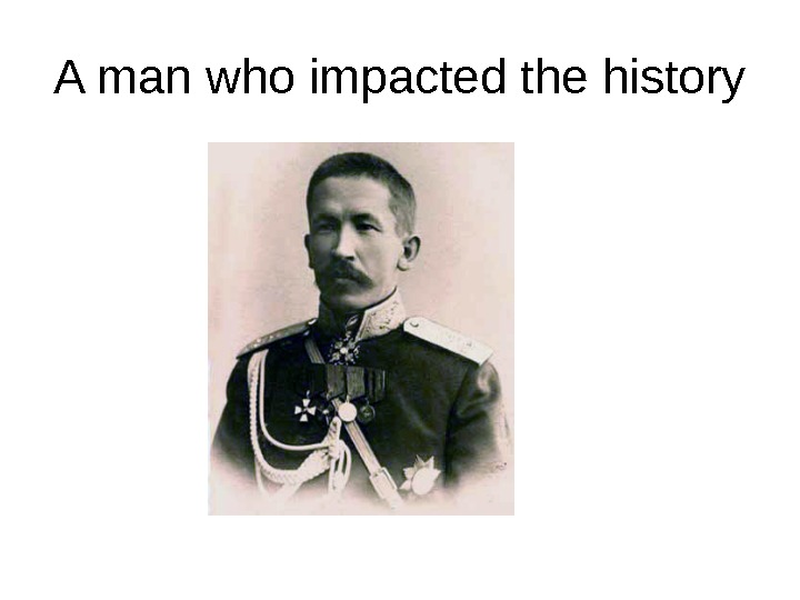 A man who impacted the history