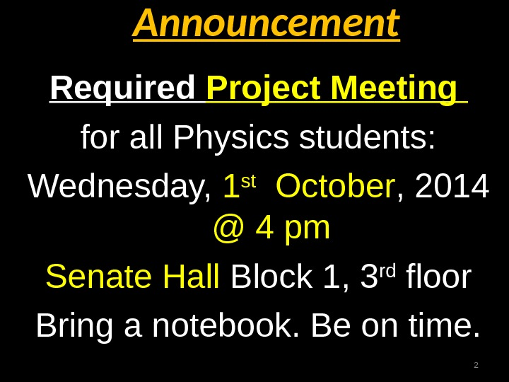 Announcement Required Project Meeting for all Physics students: Wednesday,  1 st  October , 2014