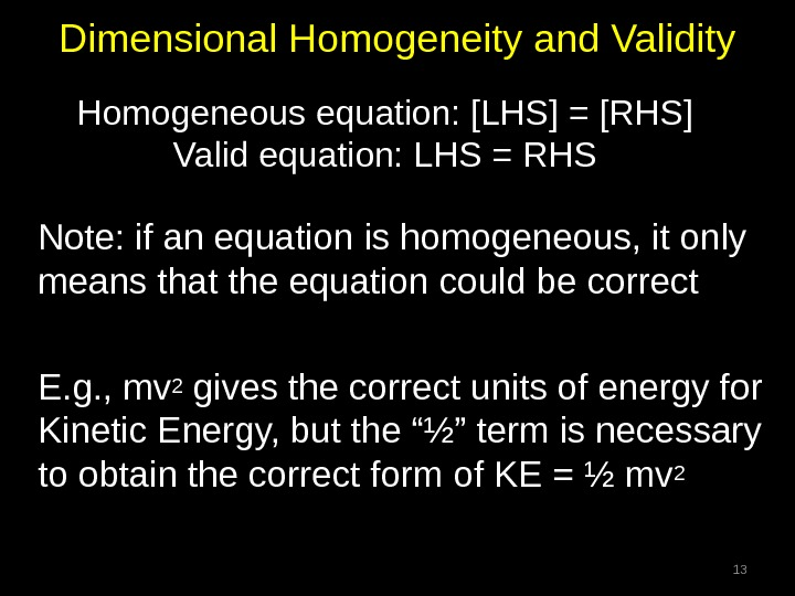 Dimensional Homogeneity and Validity Note: if an equation is homogeneous, it only means that the equation
