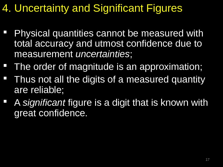 4. Uncertainty and Significant Figures Physical quantities cannot be measured with total accuracy and utmost confidence