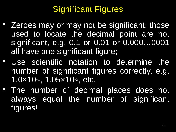 Significant Figures Zeroes may or may not be significant; those used to locate the decimal point