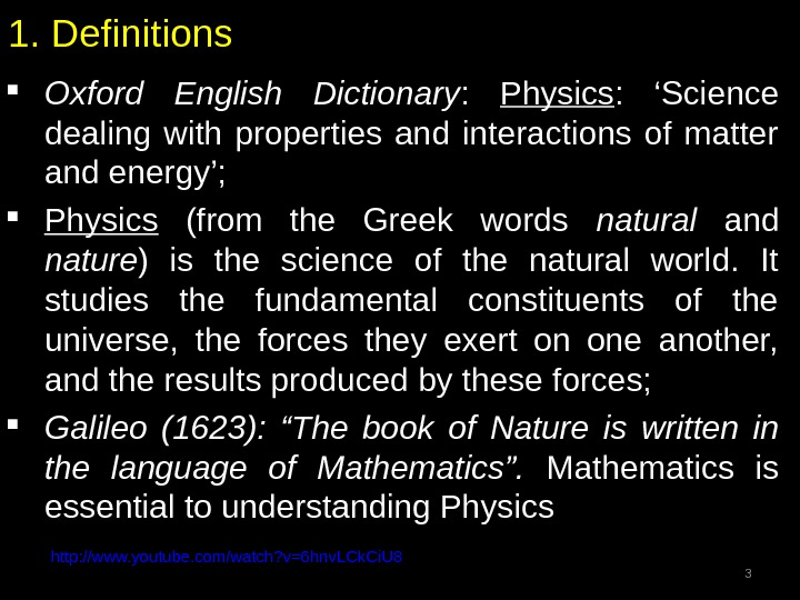 1. Definitions Oxford English Dictionary :  Physics :  'Science dealing with properties and interactions