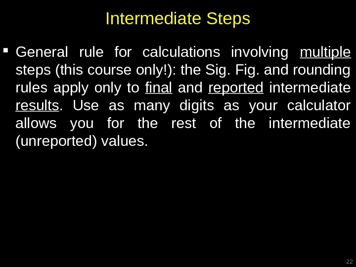 Intermediate Steps General rule for calculations involving multiple  steps (this course only!): the Sig. Fig.