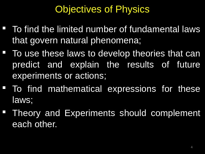 Objectives of Physics To find the limited number of fundamental laws that govern natural phenomena;