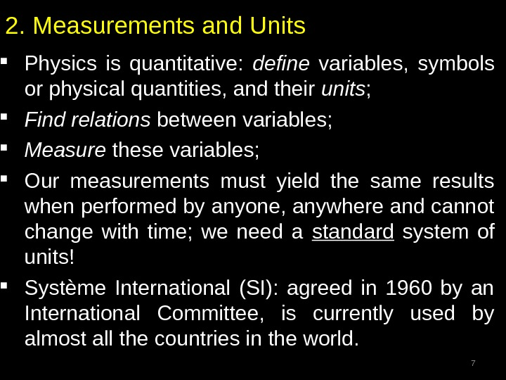 2. Measurements and Units Physics is quantitative:  define  variables,  symbols or physical quantities,