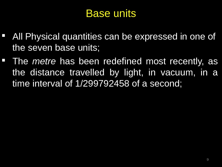 Base units All Physical quantities can be expressed in one of the seven base units;