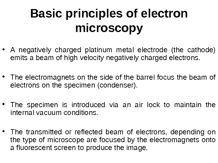 Basic principles of electron microscopy • A negatively charged platinum metal electrode (the cathode) emits a