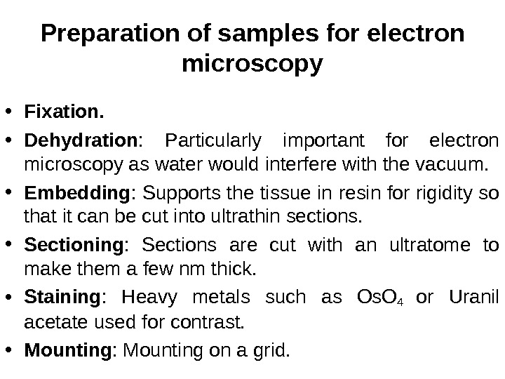 Preparation of samples for electron microscopy • Fixation.  • Dehydration :  Particularly important for