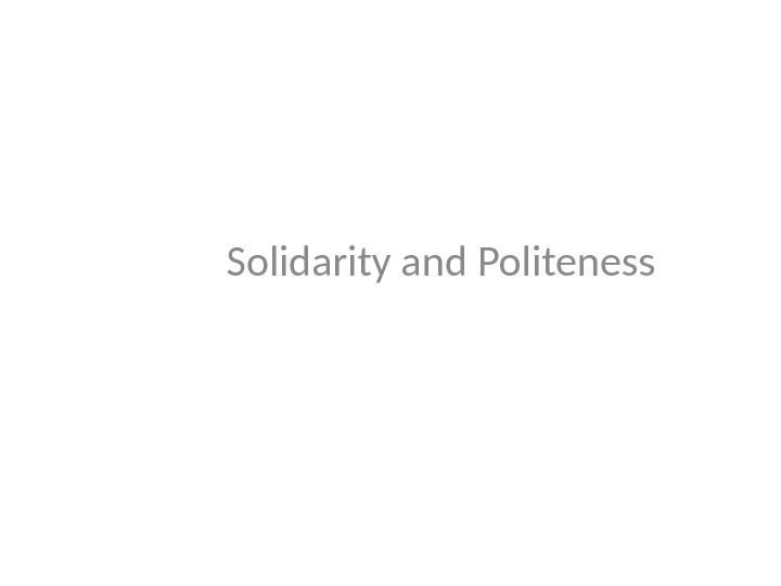 Solidarity and Politeness