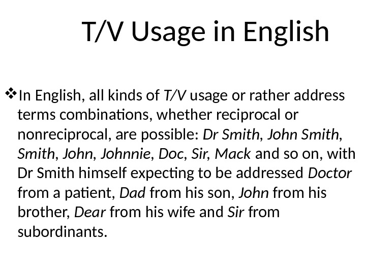 T/V Usage in English In English, all kinds of T/V usage or rather address terms combinations,