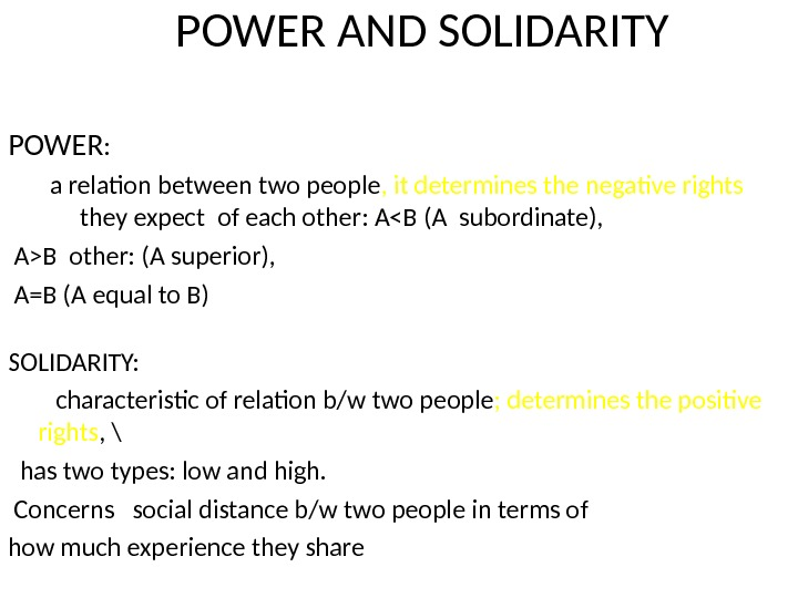 POWER AND SOLIDARITY POWER :   a relation between two people , it determines the