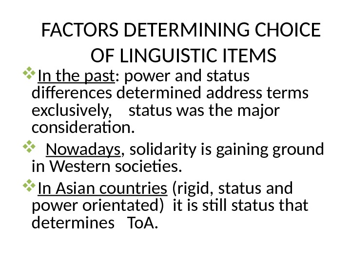FACTORS DETERMINING CHOICE OF LINGUISTIC ITEMS In the past : power and status differences determined address