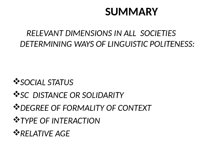 SUMMARY   RELEVANT DIMENSIONS IN ALL SOCIETIES DETERMINING WAYS OF LINGUISTIC POLITENESS:   SOCIAL