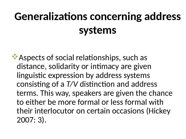 Generalizations concerning address systems Aspects of social relationships, such as distance, solidarity or intimacy are given