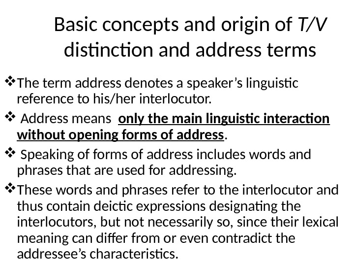 Basic concepts and origin of T/V distinction and address terms The term address denotes a speaker's