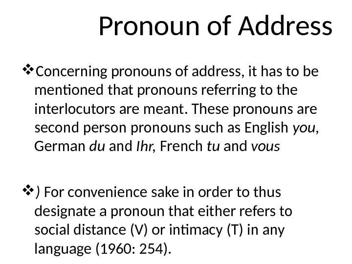 Pronoun of Address Concerning pronouns of address, it has to be mentioned that pronouns referring to