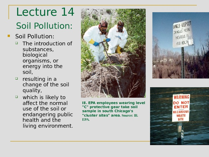 Lecture 14 Soil Pollution:  The introduction of substances,  biological organisms, or energy into the